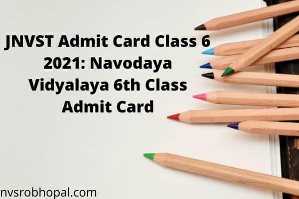 JNVST Admit Card 6 2021 Navodaya Vidyalaya 6th Class Admit Card