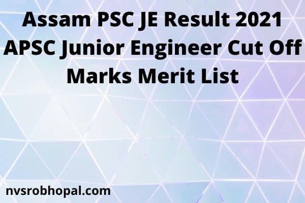 Assam PSC JE Result 2021 APSC Junior Engineer Cut Off Marks Merit List