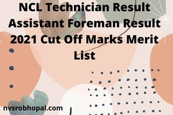 NCL Technician Result Assistant Foreman Result 2021 Cut Off Marks Merit List