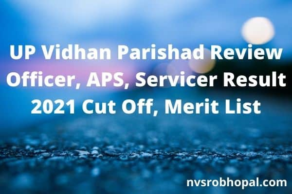 UP Vidhan Parishad Review Officer, APS, Servicer Result 2021 Cut Off, Merit List