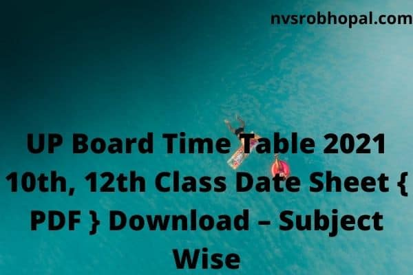 Up Board Time Table 2021 10th, 12th Class Date Sheet { PDF } Download Subject Wise