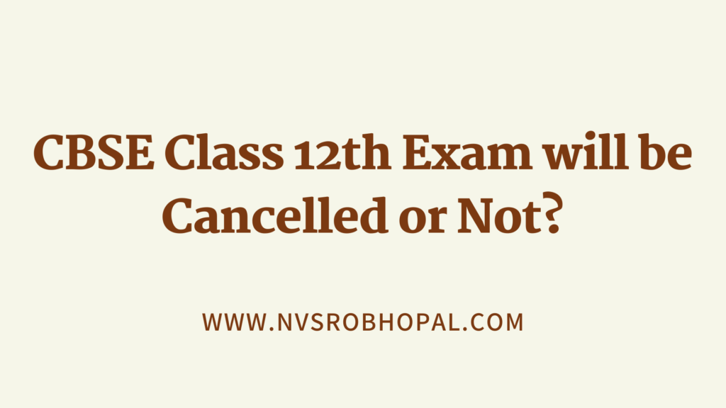 CBSE Class 12th Exam will be cancelled or Not