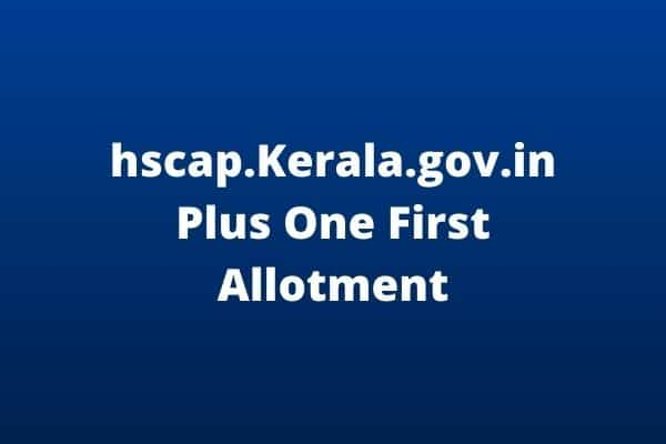 hscap.Kerala.gov.in Plus One First Allotment